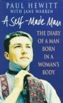 A Self-Made Man The diary of a Man born in a Woman's body - Paul Hewitt, Jane Warren