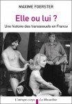 Elle ou Lui ? Une histoire des transsexuels en France - Maxime Foerster