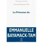 La Princesse de. (Roman) - Emmanuelle Bayamack-Tam