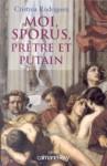 Moi, Sporus, prêtre et putain - Roman/Biographie - Christina Rodriguez